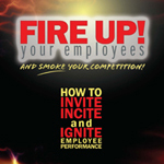 Fire Up! Your Employees and Smoke Your Competition (Book)
